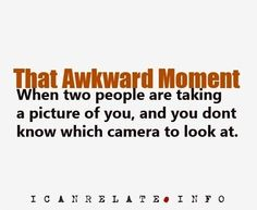 Awkward moment when two people are taking a picture of you and you don't know which camera to look at