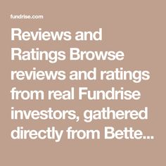 Reviews and Ratings Browse reviews and ratings from real Fundrise investors, gathered directly from Better Business�Bureau, Google, and�Trustpilot.