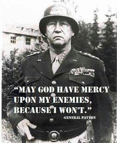 Lock-n-load - General George Patton, a wise man with a sharp tongue.