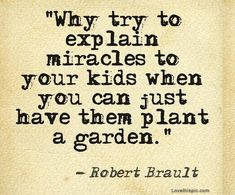 Miracle Garden quote nature kids garden learn children plant wonder miracles explain grow