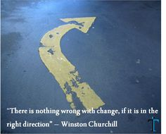 """""""There is nothing wrong with change, if it is in the right direction"""" - Winston Churchill"""