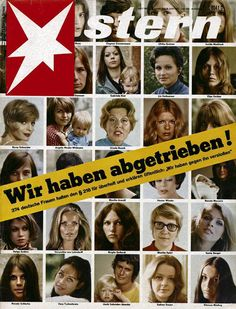 """Below is the cover of the June 6, 1971, issue of Stern, a West German magazine based in Hamburg. The issue appeared on newsstands amidst nation-wide protests against the highly controversial Paragraph 218 of the Basic Law, which, almost without exception, defined abortion as a criminal act. Feminist Alice Schwarzer and the """"Frauenaktion 70"""" [""""Women's Action 70""""], a group of female activists who championed abortion rights, spearheaded the German initiative to bring the issue to the forefront…"""