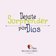 Fe, Dios, sorpresa, Regnum Christi
