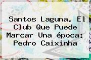 http://tecnoautos.com/wp-content/uploads/imagenes/tendencias/thumbs/santos-laguna-el-club-que-puede-marcar-una-epoca-pedro-caixinha.jpg Santos. Santos Laguna, el club que puede marcar una época: Pedro Caixinha, Enlaces, Imágenes, Videos y Tweets - http://tecnoautos.com/actualidad/santos-santos-laguna-el-club-que-puede-marcar-una-epoca-pedro-caixinha/