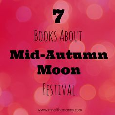 Your family can celebrate too with these books about Mid-Autumn Moon Festival, a…