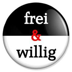 Frei und Willig Button, Badge, Anstecker, Anstecknadel, Ansteckpin