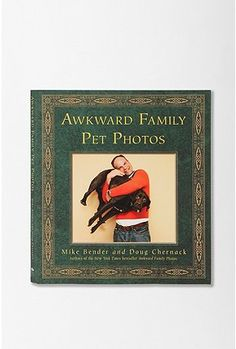 Awkward Family Pet Photos by Mike Bender & Doug Chernack