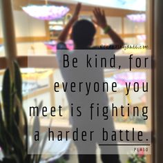 Be kind, for everyone you meet is fighting a harder battle. - Plato   ineedaplaydate.com   #atozchallenge
