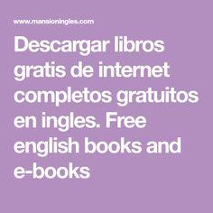 Descargar libros gratis de internet completos gratuitos en ingles. Free english books and e-books
