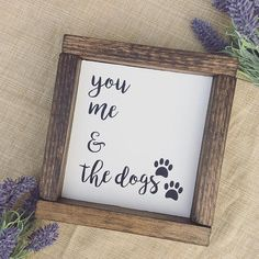 you me & the dogs sign  Wood Signs  Wood Home Decor