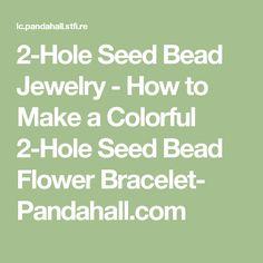 2-Hole Seed Bead Jewelry - How to Make a Colorful 2-Hole Seed Bead Flower Bracelet- Pandahall.com