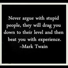 Never argue with #stupid people.