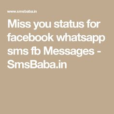 Miss you status for facebook whatsapp sms fb Messages - SmsBaba.in Message For Best Friend, Best Friend And Lover, Miss You Status, For Facebook, Messages, Thoughts, Feelings, Places, Lugares