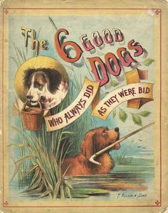 Children's book cover - The 6 Good Dogs Who Always Did as They Were Bid. (Wish mine did!)