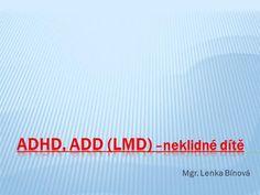 Mgr. Lenka Bínová. ADHD, ADD - chápeme, jako následek zcela drobného poškození… Adhd, Psychology Programs