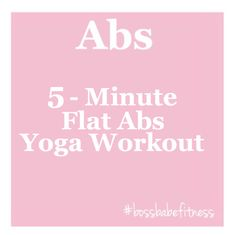 5-Minute Flat Abs Yoga Workout ---> https://www.youtube.com/watch?v=sc5ihP5Dmrc&index=21&list=PLkQBCctMdS_USb-EUbAtSHVdvEpc-vxY9