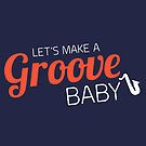 Lets make a groove baby!