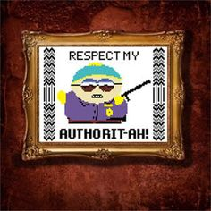 Eric Cartman's authorit-ah, respect it. Why won't you resepct it?  YOU WILL RESPECT MY AUTHORIT-AH!    Whether this was one of your favourite