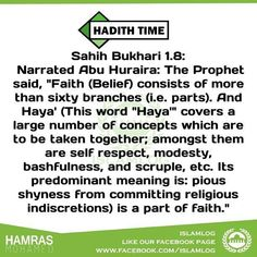 """#Hadith_Time Sahih Bukhari 1.8: Narrated Abu Huraira: The Prophet said """"Faith (Belief) consists of more than sixty branches (i.e. parts). And Haya' (This word """"Haya'"""" covers a large number of concepts which are to be taken together; amongst them are self respect modesty bashfulness and scruple etc. Its predominant meaning is: pious shyness from committing religious indiscretions) is a part of faith."""" #Hamras by islam_log - In sha ALLAH Now you get updates from my app and social pages please…"""