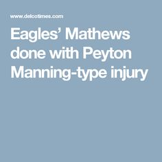 Eagles' Mathews done with Peyton Manning-type injury