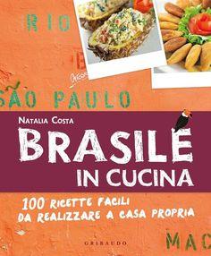 Brasile in cucina. 100 ricette facili da realizzare a casa propria