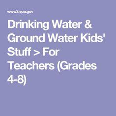 Drinking Water & Ground Water Kids' Stuff > For Teachers (Grades 4-8)