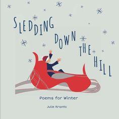 Grades K-3 /Sledding Down the Hill: Poems for Winter by Julie Krantz