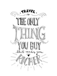 """The only thing you can buy that makes you richer"" - Travel Quotes!"