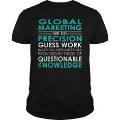 Global Marketing We Do Precision Guess Work Job Shirts #gift #ideas #Popular #Everything #Videos #Shop #Animals #pets #Architecture #Art #Cars #motorcycles #Celebrities #DIY #crafts #Design #Education #Entertainment #Food #drink #Gardening #Geek #Hair #beauty #Health #fitness #History #Holidays #events #Home decor #Humor #Illustrations #posters #Kids #parenting #Men #Outdoors #Photography #Products #Quotes #Science #nature #Sports #Tattoos #Technology #Travel #Weddings #Women