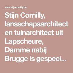 Stijn Cornilly, lansschapsarchitect en tuinarchitect uit Lapscheure, Damme nabij Brugge is gespecialiseerd in romantische terrassen, onderhoudsvriendelijke tuinen en terrassen, tuinen met buxus, houten terassen. Hij is zowel actief voor West- en Oost-Vlaanderen.