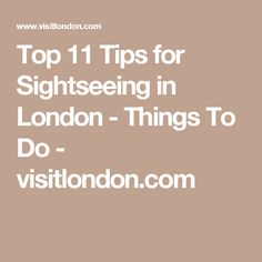 Top 11 Tips for Sightseeing in London - Things To Do - visitlondon.com