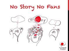 no-story-no-fans-storytelling-lessons by www.corporatestoryteller.be via Slideshare