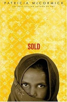 Sold by Patricia McCormick.  Sophomore Title Choice.  Thirteen-year-old Lakshmi leaves her poor mountain home in Nepal thinking that she is to work in the city as a maid only to find that she has been sold into the sex slave trade in India and that there is no hope of escape.