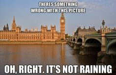 England. There is something wrong with this picture. Oh, Right. It's not raining.