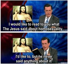 I would like to read to you what The Jesus said about homosexuality...