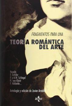 Fragmentos para una teoría romántica del arte / Novalis... [et al.] ; antología y edición de Javier Arnaldo Edición 3ª ed Publicación Madrid : Tecnos, 2014