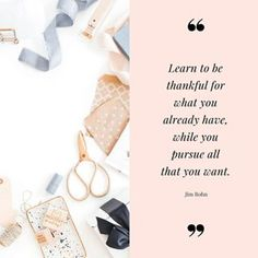 Learn to be thankful for what you already haveThank you for being here