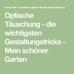 Optische Täuschung - die wichtigsten Gestaltungstricks - Mein schöner Garten