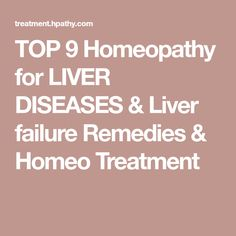 TOP 9 Homeopathy for LIVER DISEASES & Liver failure Remedies & Homeo Treatment