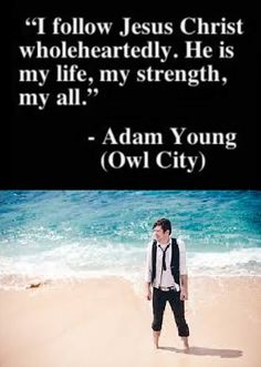Adam Young, Owl City. Celeb FAITH Quote. The reason why I am in love this guy.