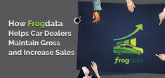 Working in an auto dealership, it becomes evident very quickly that the heart of the dealership is actually the sales department. Here are few points that shows how Frog Data helps car dealers maintain gross and increase sales.  #CarDealers #MaintainGross #IncreaseSales #FrogData