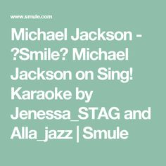 Michael Jackson - 【Smile】  Michael Jackson on Sing! Karaoke by Jenessa_STAG and Alla_jazz | Smule