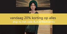 Vandaag BLACK FRIDAY! 20% korting op alles, lekker winkelen.