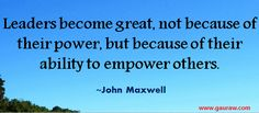 Leaders Become Great Not Because Of Their Power - John Maxwell