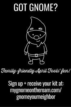 Got Gnome? The fun is right around the corner!  Sign up here: http://mygnomeontheroam.com/gnomeyourneighbor  #family #kids #fun #aprilfools