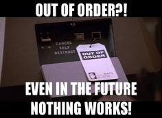 Out of order?! Even in the future, nothing works!
