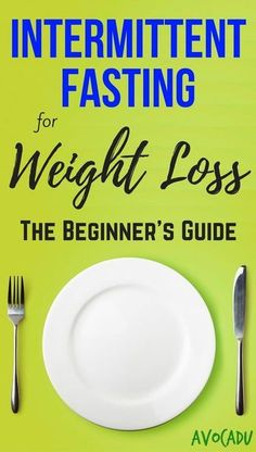 Intermittent Fasting for Weight Loss - The Beginner's Guide