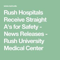 Rush Hospitals Receive Straight A's for Safety - News Releases - Rush University Medical Center