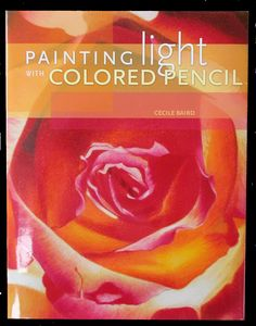 It's impossible to be a colored pencil artist without knowing Cecile Baird's artwork. This is one of my favorite how to books.