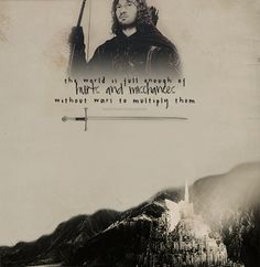 """The world is full enough of hurts and mischances without wars to multiply them"" #LordOfTheRings #Faramir"